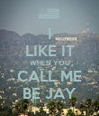 I LIKE IT WHEN YOU CALL ME BE JAY - Personalised Poster large