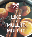 I LIKE TO MULL IT MULL IT - Personalised Poster large
