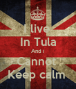 I live  In Tula And i  Cannot  Keep calm  - Personalised Poster large