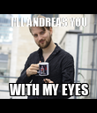 I'LL ANDREAS YOU WITH MY EYES - Personalised Poster large