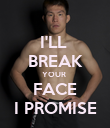 I'LL  BREAK YOUR  FACE I PROMISE - Personalised Poster large