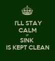 I'LL STAY  CALM IF  SINK  IS KEPT CLEAN - Personalised Poster large
