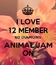 I LOVE 12 MEMBER 60 DIAMONS ANIMAL JAM ON - Personalised Poster large