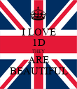 I LOVE 1D THEY ARE BEAUTIFUL - Personalised Poster large