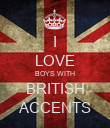 I LOVE BOYS WITH BRITISH ACCENTS - Personalised Poster large