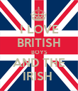 I LOVE BRITISH BOYS AND THE IRISH  - Personalised Poster large