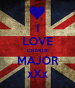 I LOVE CHARLIE MAJOR xXx - Personalised Poster large