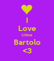 I Love Chloe Bartolo <3 - Personalised Poster large