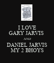 I LOVE GARY JARVIS  AND DANIEL JARVIS MY 2 BHOYS - Personalised Poster large
