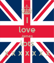 I love James lots x x x x x x x - Personalised Poster large