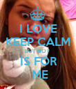 I LOVE KEEP CALM BUT NOT   IS FOR   ME - Personalised Poster large