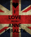 I  LOVE  MONLY ANNE  PERALTA - Personalised Poster large