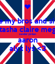 i love my bros and sisters natasha claire megan zander jordan aaron alyx lys <3 - Personalised Poster large