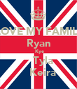 I LOVE MY FAMILY   Ryan    Kye     Tyla     Keira  - Personalised Poster large