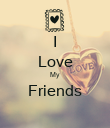 I Love My Friends  - Personalised Poster large