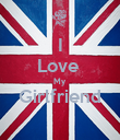 I Love  My Girlfriend  - Personalised Poster large