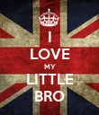 I LOVE MY LITTLE BRO - Personalised Poster large