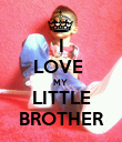 I LOVE  MY  LITTLE BROTHER - Personalised Poster large