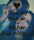 I love my  Mother And All her Little things <3 - Personalised Poster large