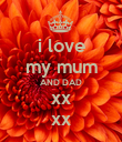 i love my mum AND DAD xx xx - Personalised Poster large
