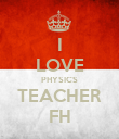 I LOVE PHYSICS TEACHER FH - Personalised Poster large
