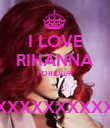 I LOVE RIHANNA FOREVER  XXXXXXXXXXXXXXXXXXXXXXXXXXXXXXXXXX - Personalised Poster large