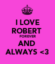 I LOVE ROBERT  FOREVER AND  ALWAYS <3 - Personalised Poster large