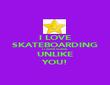 I LOVE SKATEBOARDING IT AWESOME UNLIKE YOU! - Personalised Poster large