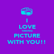 I LOVE TAKING PICTURE WITH YOU!! - Personalised Poster large