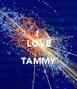 I  LOVE  TAMMY  - Personalised Poster large