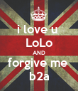 i love u  LoLo AND forgive me  b2a - Personalised Poster large