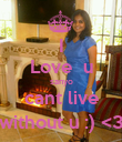 I Love  u sanyo cant live without u :) <3 - Personalised Poster large