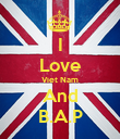 I Love Viet Nam And B.A.P - Personalised Poster large