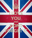 I LOVE YOU AND DONT FORGET IT - Personalised Poster large