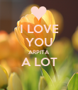 I LOVE YOU ARPITA A LOT  - Personalised Poster large