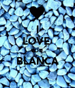 I LOVE  YOU  BLANCA  - Personalised Poster large