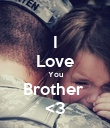 I Love You Brother  <3 - Personalised Poster large