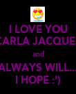 I LOVE YOU CARLA JACQUES and ALWAYS WILL... I HOPE :') - Personalised Poster large