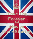I Love You Forever And Always Lewis Stanton - Personalised Poster large