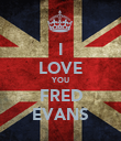 I LOVE YOU FRED EVANS - Personalised Poster large