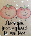 I love you  from my head  to-ma-toes - Personalised Poster large