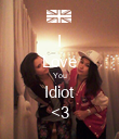 I Love You Idiot <3 - Personalised Poster large