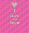 I Love You Jason  - Personalised Poster large