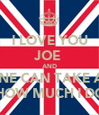 I LOVE YOU JOE  AND NO ONE CAN TAKE AWAY HOW MUCH I DO - Personalised Poster large