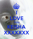 I LOVE YOU KEISHA XXXXXXX - Personalised Poster large