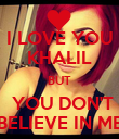 I LOVE YOU KHALIL BUT  YOU DON'T BELIEVE IN ME - Personalised Poster large