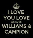 I LOVE  YOU LOVE WE LOVE  WILLIAMS & CAMPION - Personalised Poster large