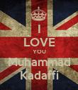I LOVE YOU Muhammad Kadaffi - Personalised Poster large