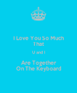 I Love You So Much That U and I Are Together On The Keyboard - Personalised Poster large
