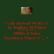 I Luk Arwnd N Al I C Iz Snakez N Fakez Juz Lyk Scavengerz W8tn 2 Take Tayeba'z Place (•͡_ •͡ - Personalised Poster large